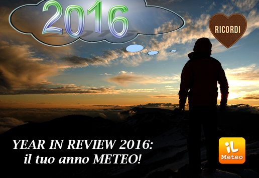 YEAR IN REVIEW 2016 il tuo anno METEO!