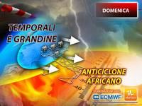 Meteo: DOMENICA, ITALIA SPACCATA tra Forti TEMPORALI con GRANDINE e ANTICICLONE AFRICANO. La PREVISIONE