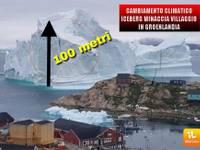 CLIMA: enorme ICEBERG minaccia la GROENLANDIA. Effetti dei cambiamenti climatici