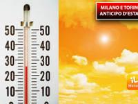 Meteo: MILANO e TORINO volano oltre i 25°C, anticipo d'ESTATE su Piemonte e Lombardia