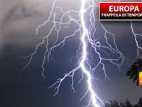 Meteo: EUROPA, sopra di noi una TRAPPOLA di TEMPORALI. Vi diciamo se colpirà anche l'ITALIA