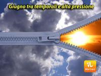 Meteo ITALIA ~ Mese di Giugno, tra temporali e ALTA PRESSIONE. Ultimi AGGIORNAMENTI
