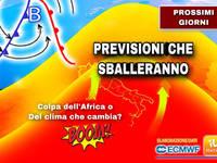 Meteo: PROSSIMI GIORNI, PREVISIONI che SBALLERANNO! Colpa dell'AFRICA o di un CLIMA che CAMBIA? Tutti i perché