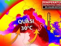 Meteo: TEMPERATURE, IMPROVVISA ONDATA di CALDO ESTIVO, fino a 30°C. Ecco DOVE e per QUANTO durerà