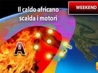Meteo WEEKEND: Svolta da Venerdì, poi Sabato 20 e Domenica 21 il Caldo Africano scalda i motori. Ecco Dove